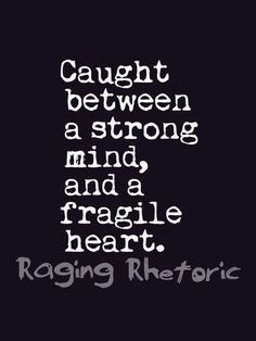 Caught between a strong mind....