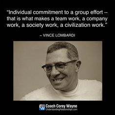 "#vincelombardi #nfl #football #greenbaypackers #coaching #teamwork #commitment #success #coachcoreywayne #greatquotes #coachquotes Photo by The Bettmann Collection/Getty Images ""Individual commitment to a group effort -- that is what makes a team work, a company work, a society work, a civilization work."" ~ Vince Lombardi"