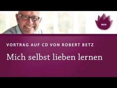 Mich selbst lieben lernen, Vortrag von Robert Betz - YouTube