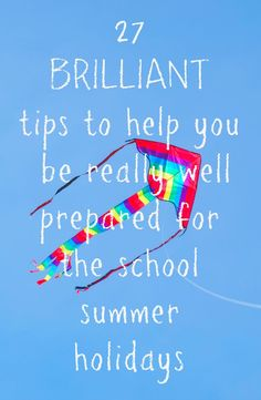 27 tips from top parenting bloggers on how to prepare for the school summer holidays