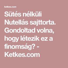 Sütés nélküli Nutellás sajttorta. Gondoltad volna, hogy létezik ez a finomság? - Ketkes.com Nutella, Fondant, Gum Paste, Candy