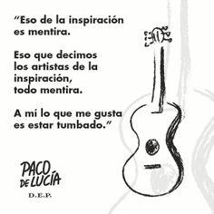 Aprendiendo de los grandes: la inspiración no viene, se trabaja. #PacodeLucia #flamenco #becreative
