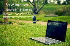 Bo w Internecie najważniejsze są słowa i wyobraźnia. Janusz Leon Wiśniewski (z książki Samotność w Sieci)   #Cytat #Internet #Laptop