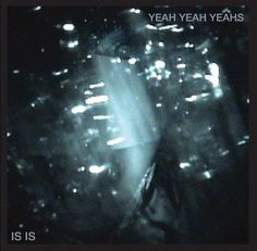Can't go wrong with the Yeah Yeah Yeahs :P