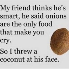 498. COCONUTS CAN MAKE YOU CRY AS WELL!