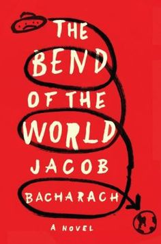 The Bend of the World: A Novel by Jacob Bacharach, Liveright, April 14, 2014