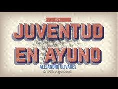 Juventud en Ayuno con el Ing. Alejandro Olivares Olivares