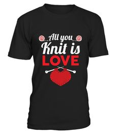 """# All You Knit Is Love Knitting .  100% Printed in the U.S.A - Ship Worldwide*HOW TO ORDER?1. Select style and color2. Click """"Buy it Now""""3. Select size and quantity4. Enter shipping and billing information5. Done! Simple as that!!!Tag: Knitters, knitting, Crochet, knit, Crafting, needlepoint, yarn, Counting"""