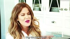 But finally this, which is a motto by which we should all live our lives. | 31 Times Khloe Kardashian Just Did Not Care What Anyone Thought