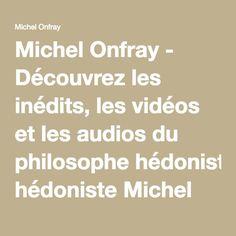 Michel Onfray - Découvrez les inédits, les vidéos et les audios du philosophe hédoniste Michel Onfray en un seul blog - Blog Non Officiel Officiel, Blog, Math Equations, Steamer Trunk, Philosophy, Blogging