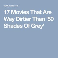 17 Movies That Are Way Dirtier Than '50 Shades Of Grey'