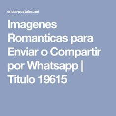 Imagenes Romanticas para Enviar o Compartir por Whatsapp | Titulo 19615