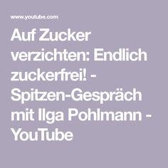 Auf Zucker verzichten: Endlich zuckerfrei! - Spitzen-Gespräch mit Ilga Pohlmann - YouTube Diabetes, Youtube, Metabolic Syndrome, Multiple Sclerosis, Book Recommendations, Too Busy, No Sugar, Losing Weight, Health