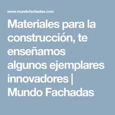 Materiales para la construcción, te enseñamos algunos ejemplares innovadores | Mundo Fachadas