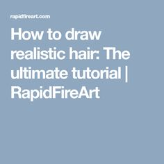 How to draw realistic hair: The ultimate tutorial | RapidFireArt