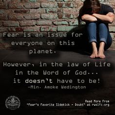 Fear is an issue for everyone on this planet.  However, in the law of Life in the Word of God... it doesn't have to be! -Min. Amoke Wedington