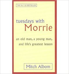 Tuesdays with MorrieAn Old Man, a Young Man, and Lifes Greatest Lesson