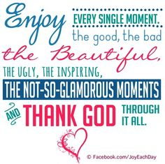 """Enjoy every moment"" quote via www.Facebook.com/JoyEachDay"