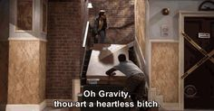 Funny 'The Big Bang Theory' Quote from Episode The Big Bran Hypothesis  Sheldon: Oh Gravity, thou art a heartless bitch