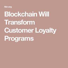 Blockchain Will Transform Customer Loyalty Programs