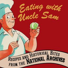 EATING WITH UNCLE SAM: RECIPES & HISTORICAL BITES FROM THE NATIONAL ARCHIVES