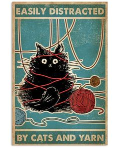 Easily distracted by cats and yarn poster - Tagotee Cute Kittens, Cats And Kittens, Crazy Cat Lady, Crazy Cats, I Love Cats, Cool Cats, Black Cat Art, Black Cats, Cat Posters