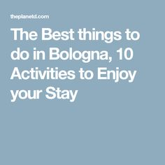 The Best things to do in Bologna, 10 Activities to Enjoy your Stay