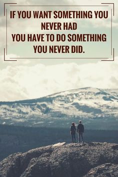 Nice Positive quotes: If you want something you never had, you have to do something you never did.  Click on this image to see the biggest sel... Check more at http://pinit.top/quotes/positive-quotes-if-you-want-something-you-never-had-you-have-to-do-something-you-never-did-click-on-this-image-to-see-the-biggest-sel/