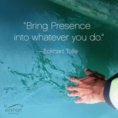 Bring presence into whatever you do. Spiritual Quotes, Positive Quotes, Motivational Quotes, Inspirational Quotes, Now Quotes, Words Quotes, Life Quotes, Sayings, Eckhart Tolle