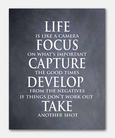 Life is like a camera. Focus on what's important, capture the good times, develop form the negatives. If things don't work out, take another shot. #Photography