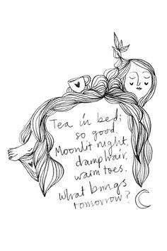 Tea in bed; so good. Moonlit night, damp hair, warm toes. What brings tomorrow?