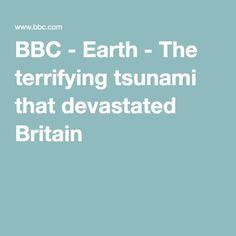 BBC - Earth - The terrifying tsunami that devastated Britain