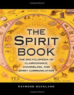 The Spirit Book: The Encyclopedia of Clairvoyance, Channeling, and Spirit Communication by Raymond Buckland http://www.amazon.com Have it