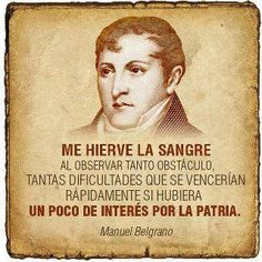 Manuel Belgrano Political Views, Faith In Humanity, Spanish Quotes, Important People, Cool Words, Just In Case, Einstein, Quotes To Live By, Best Quotes