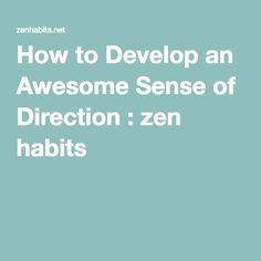 How to Develop an Awesome Sense of Direction : zen habits