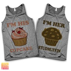 I'm His Cupcake, I'm Her Studmuffin | Couples Tanks Who's your studmuffin? Shop hundreds of matching designs for you and your significant other! Check out our 3 way BFF shirts, grab a funny sarcastic tee or find the perfect gift for mom! Our shirts are guaranteed to make you laugh out loud!
