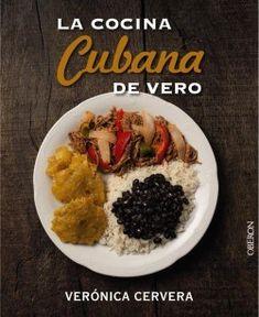 La cocina cubana de Vero/ Vero's Cuban Kitchen by Veronica Cervera Yuca Recipes, Cooking Recipes, Recipies, Puerto Rican Pork Recipe, Plantain Soup, Top Cookbooks, Lentil Salad, Latin Food, Food Trends