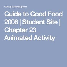 Guide to Good Food 2008   Student Site   Chapter 23 Animated Activity