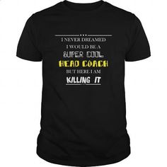 Head Coach T-shirt - I never dreamed I would be a Head Coach but here I am killing it #fashion #T-Shirts. I WANT THIS => https://www.sunfrog.com/Jobs/Head-Coach-T-shirt--I-never-dreamed-I-would-be-a-Head-Coach-but-here-I-am-killing-it-Black-Guys.html?60505