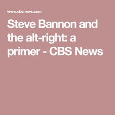 Steve Bannon and the alt-right: a primer - CBS News