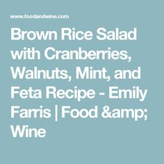 Brown Rice Salad with Cranberries, Walnuts, Mint, and Feta Recipe  - Emily Farris   Food & Wine