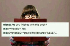 Perfect book humor for anyone who has been emotionally invested in a book!