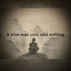 Positive Quotes : QUOTATION – Image : Quotes Of the day – Description A wise man once said nothing. Sharing is Power – Don't forget to share this quote ! Wise Man Quotes, Wisdom Quotes, Great Quotes, Quotes To Live By, Me Quotes, Motivational Quotes, Inspirational Quotes, Wise Sayings, Loner Quotes