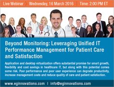 Beyond Monitoring: Leveraging Unified IT Performance Management for Patient Care and Satisfaction, Wednesday, 16 March 2016, 2:00 PM ET | 11:00 AM PT