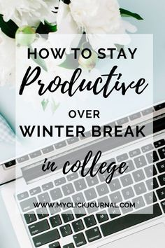 How to stay productive over winter break in college | myclickjournal