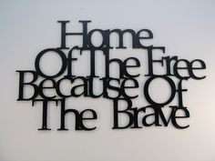 Home of the free because of the brave.