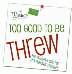 Too Good to be Threw is the flagship site of the TGtbT Family of Sites for the Professional Resalers