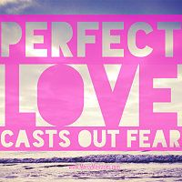 """Perfect love casts out fear""  Inspirational Images 