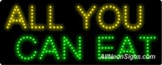 """All You Can Eat LED Sign-ANSAR20178  11""""x27""""x1""""  Indoor use only  Low energy cost: Uses ONLY 10 Watts of power  Expected to last at least 100,000 hrs  Cool and safe to touch, low voltage operation  High visibility, even in daylight  Easy to clean, Easy to install, Slim & Light Weight  Maintenance FREE  1 YEAR Warranty."""