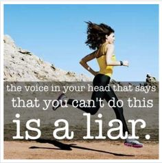 """The voice inside your head that says you can't do this is a liar."""